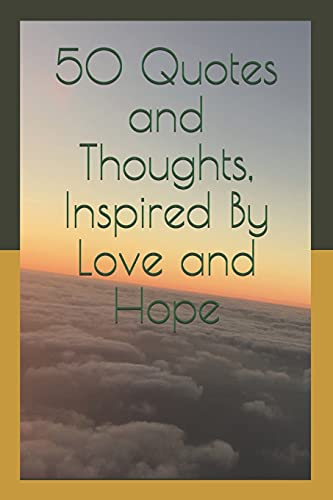 50 Quotes and Thoughts, Inspired By Love and Hope