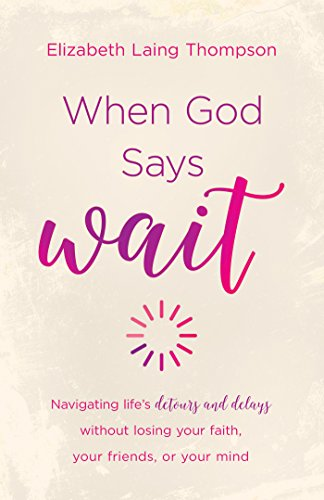 """Compare Textbook Prices for When God Says """"Wait"""": navigating life's detours and delays without losing your faith, your friends, or your mind  ISBN 9781683220121 by Thompson, Elizabeth Laing"""