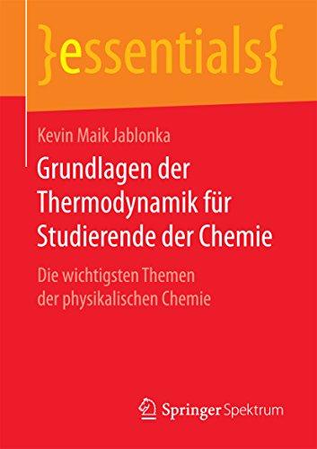 Grundlagen der Thermodynamik für Studierende der Chemie: Die wichtigsten Themen der physikalischen Chemie (essentials)