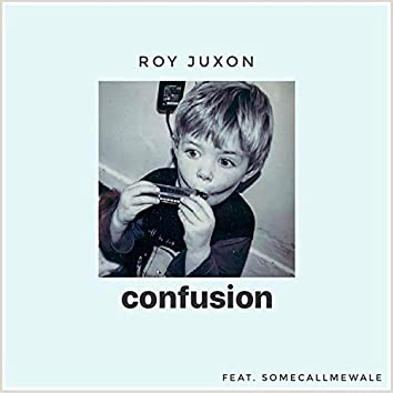 Confusion (feat. Somecallmewale)