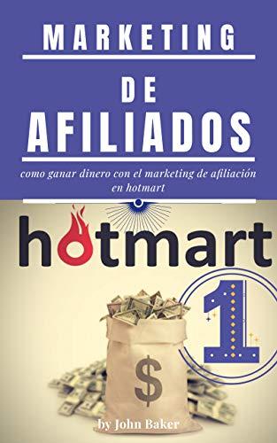 Marketing de afiliados: como ganar dinero con el marketing de afiliacion en hotmart 2021 (Spanish Edition)