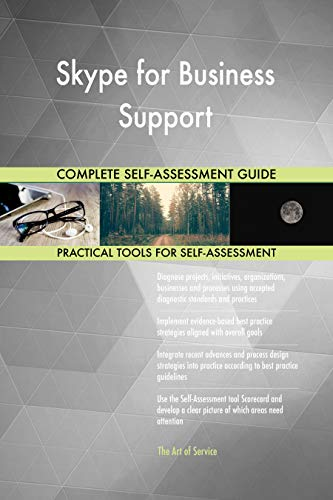 Skype for Business Support All-Inclusive Self-Assessment - More than 700 Success Criteria, Instant Visual Insights, Comprehensive Spreadsheet Dashboard, Auto-Prioritized for Quick Results