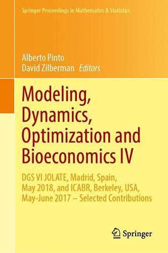 Modeling, Dynamics, Optimization and Bioeconomics IV: DGS VI JOLATE, Madrid, Spain, May 2018, and ICABR, Berkeley, USA, May-June 2017 – Selected ... Proceedings in Mathematics & Statistics)