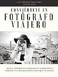 Conviértase en un Fotógrafo Viajero: Aprenda cómo Comercializar su Fotografía e Inicie su Propio Negocio de Fotografía de Viajes: Hazte experto en fotografía itinerante y gánate la vida hacienda algo