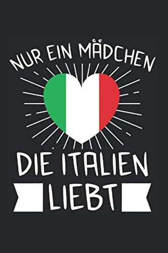 Nur Ein Mädchen Die Italien Liebt: Italien & Italiener Notizbuch 6'x9' Italienerin Geschenk für Rom & Frauen