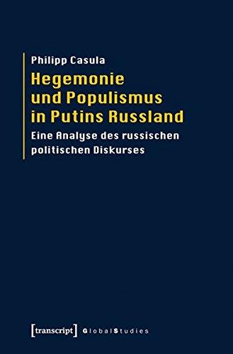 Hegemonie und Populismus in Putins Russland: Eine Analyse des russischen politischen Diskurses (Global Studies)