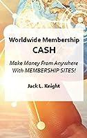 Worldwide Membership Cash: Make Money From Anywhere With Membership Sites