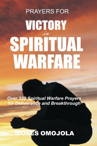 Prayers For Victory In Spiritual Warfare: Over 220 Spiritual Warfare Prayers for Deliverance and Breakthrough