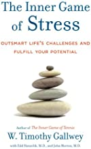 The Inner Game of Stress: Outsmart Life's Challenges and Fulfill Your Potential (English Edition)