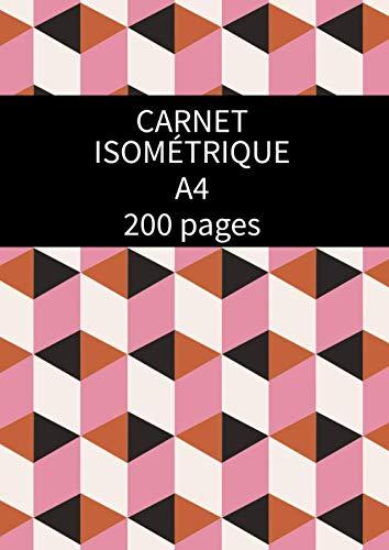 Carnet Isométrique A4 200 pages: Cahier en pages Isométrique pour dessin 3D - grille imprimée à l'encre noir - (21 x 29,7 des deux cotés de la feuille) pour enfants et adultes.