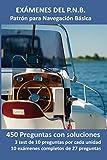 Exámenes del P.N.B. Patrón para Navegación Basica: 450 Preguntas con soluciones. 3 test de 10 pregun...