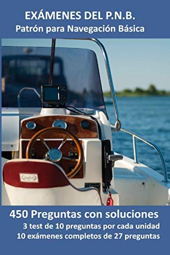 Exámenes del P.N.B. Patrón para Navegación Basica: 450 Preguntas con soluciones. 3 test de 10 preguntas por cada unidad. 10 exámenes completos de 27 preguntas.
