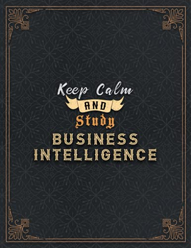 BUSINESS INTELLIGENCE Lined Notebook - Keep Calm And Study BUSINESS INTELLIGENCE Job Title Working Cover Journal: Task Manager, Journal, Goal, Over ... x 11 inch, Home Budget, Paycheck Budget, Book