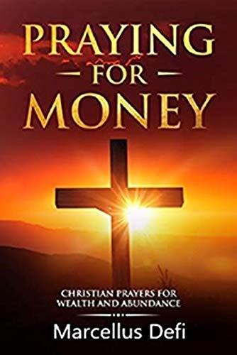 Praying for money: Christian prayers for wealth and abundance (English Edition)