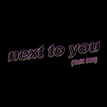 next to you (Edit 006)