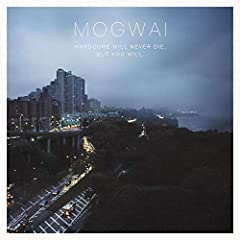 Mogwai- Hardcore Will Never Die, But You Will - DSG