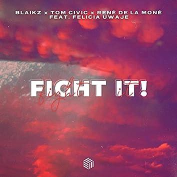 Fight it!