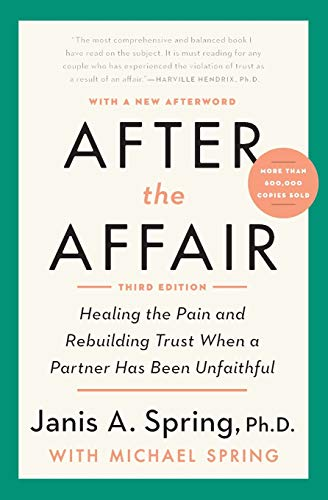 After the Affair, Third Edition: Healing the Pain and Rebuilding Trust When a Partner Has Been Unfai