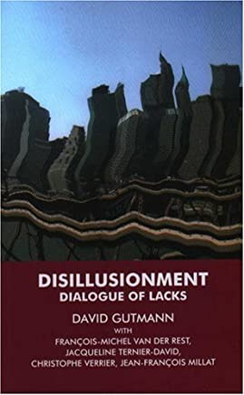 Disillusionment: Dialogue of Lacks: A Dialogue of Lacks by David Gutmann (Editor) › Visit Amazons David Gutmann Page search results for this author David Gutmann (Editor), Jacqueline Ternier-David (Editor), Francois-Michel van der Rest (Editor), (1-Jan-2004) Paperback