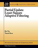 Partial Update Least-Square Adaptive Filtering (Synthesis Lectures on Communications) by Bei Xie Tamal Bose(2014-05-01)