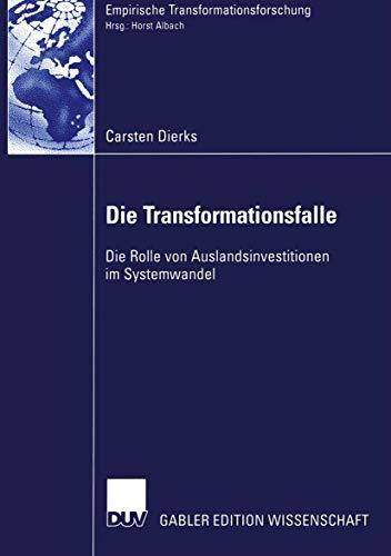 Die Transformationsfalle. Die Rolle von Auslandsinvestitionen im Systemwandel (Empirische Transformationsforschung)