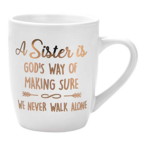 Sister Gift Sister Coffee Mug A Sister is God's Way of Making Sure We Walk Alone Thanksgiving Birthday Gifts for Sister Gifts for Sister Sis Mug Printing with Gold 12Oz