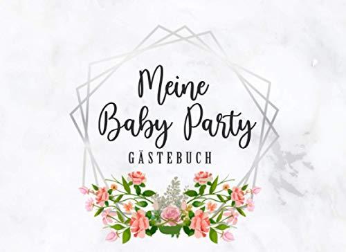 Meine Baby Party Gästebuch: Individuelles Gästebuch, Eintragbuch für die Babyparty - Mehr als 100 vorgedruckte Seiten zum Ausfüllen - Erinnerungsbuch für Glückwünsche