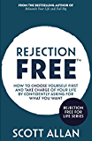 Rejection Free: How to Choose Yourself First and Take Charge of Your Life by Confidently Asking For What You Want (Rejection Free (Tm))