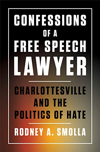 Confessions of a Free Speech Lawyer: Charlottesville and the Politics of Hate by [Rodney A. Smolla]