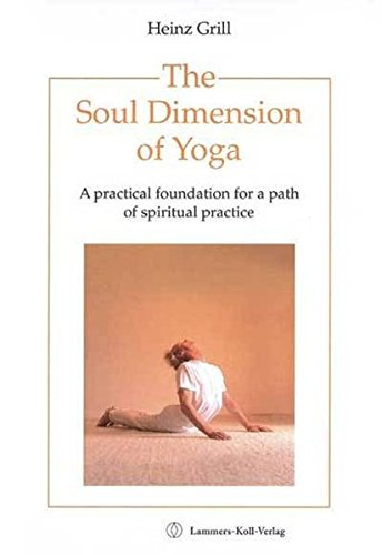 The Soul Dimension of Yoga: A practical foundation for a path of spiritual practice