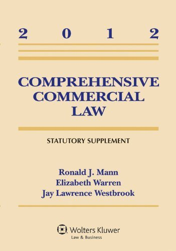 Comprehensive Commercial Law 2012 Statutory Supplement Com Sup edition by Ronald J. Mann, Elizabeth Warren, Jay Lawrence Westbrook (2012) Paperback