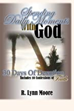 Spending Daily Moments With God: 30 Days Of Devotion ... Including 10 Confessions Of Faith by R Lynn Moore (2013-09-29)