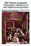 Del futuro al pasado: Vanguardia y tradición en el arte español contemporáneo (Alianza Forma (Af)) (Spanish Edition)