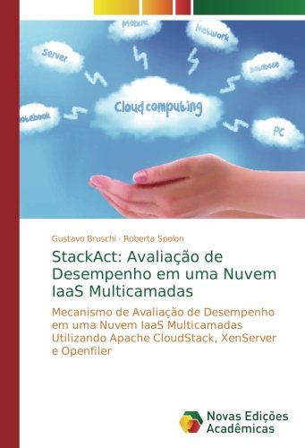 StackAct: Avaliação de Desempenho em uma Nuvem IaaS Multicamadas: Mecanismo de Avaliação de Desempenho em uma Nuvem IaaS Multicamadas Utilizando Apache CloudStack, XenServer e Openfiler