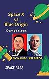 SpaceX vs Blue Origin Comparison : Elon Musk and Jeff Bezos Space Race (English Edition)