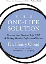 The One-Life Solution: Reclaim Your Personal Life While Achieving Greater Professional Success