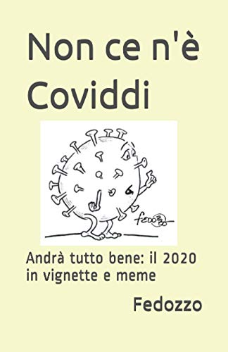 Non ce n'è Coviddi: Andrà tutto bene: il 2020 in vignette e meme
