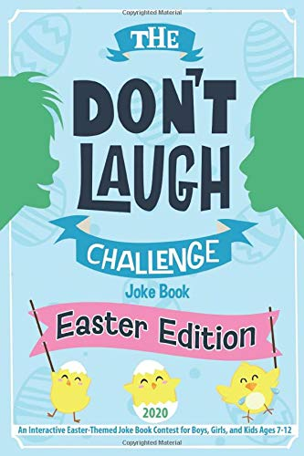 The Don't Laugh Challenge - Easter Edition: An Interactive Easter-Themed Joke Book Contest for Boys, Girls, and Kids Ages 7-12