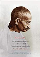 An Autobiography or The Story of My Experiments with Truth: A Critical Edition