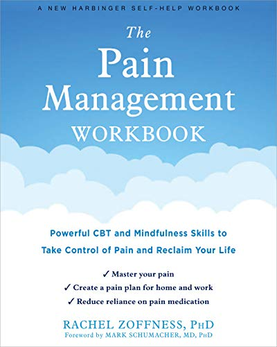 Compare Textbook Prices for The Pain Management Workbook: Powerful CBT and Mindfulness Skills to Take Control of Pain and Reclaim Your Life Workbook Edition ISBN 9781684036448 by Zoffness PhD, Rachel,Schumacher MD  PhD, Mark A.