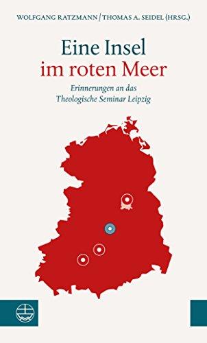 Eine Insel im roten Meer: Erinnerungen an das Theologische Seminar Leipzig
