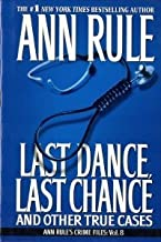 Last Dance, Last Chance: And Other True Cases (Ann Rule's Crime Files, Vol. 8) (volume 8) by ann rule (2003-08-01)