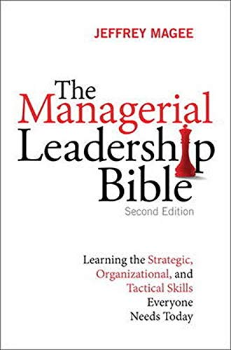 The Managerial Leadership Bible: Learning the Strategic, Organizational, and Tactical Skills Everyone Needs Today (2nd E