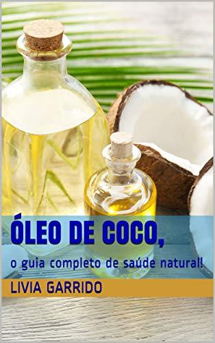 Óleo de coco, : o guia completo de saúde natural!
