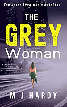 The Grey Woman: You never know who's watching by [M J Hardy]