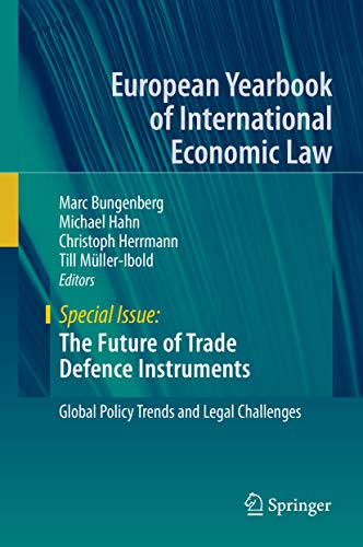 The Future of Trade Defence Instruments: Global Policy Trends and Legal Challenges (European Yearbook of International Economic Law) (English Edition)