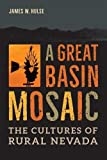 A Great Basin Mosaic: The Cultures of Rural Nevada (Shepperson Series in Nevada History)