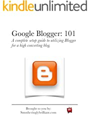 Google Blogger: 101: A complete setup guide to utilizing Blogger for a high converting blog.