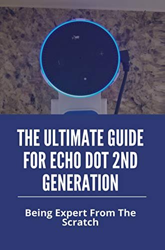 The Ultimate Guide For Echo Dot 2nd Generation: Being Expert From The Scratch: Kid Skills Alexa (English Edition)
