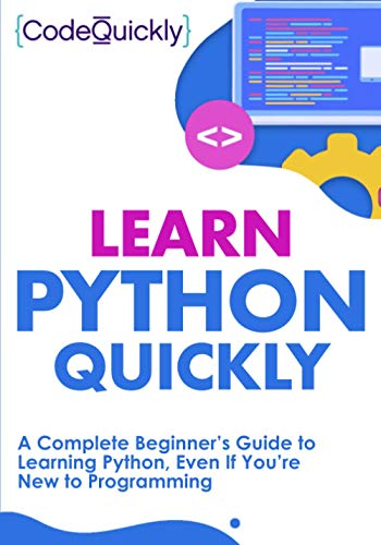 Learn Python Quickly: A Complete Beginner's Guide to Learning Python, Even If You're New to Programming (Crash Course With Hands-On Project)